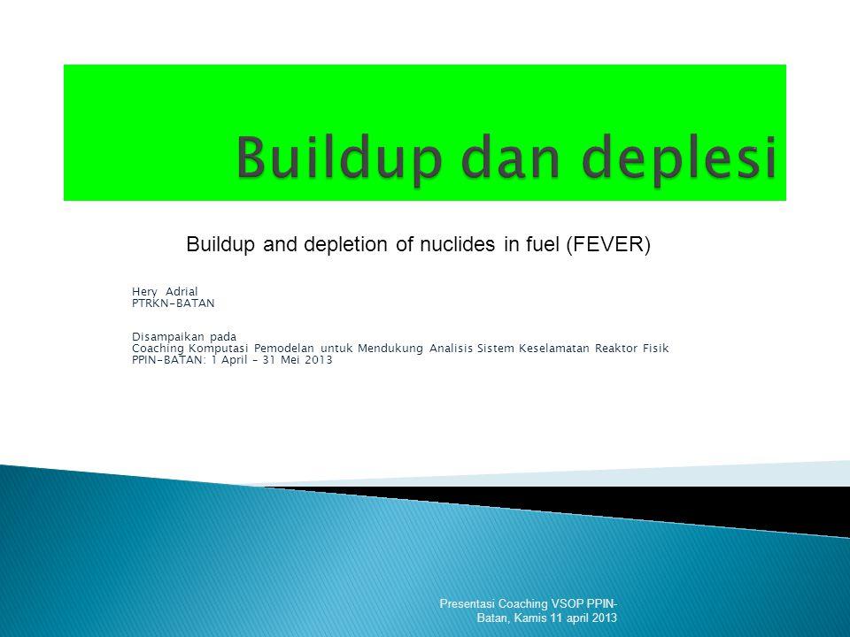 Berubahnya komposisi bahan bakar dalam teras reaktor ketika reaktor dioperasikan.