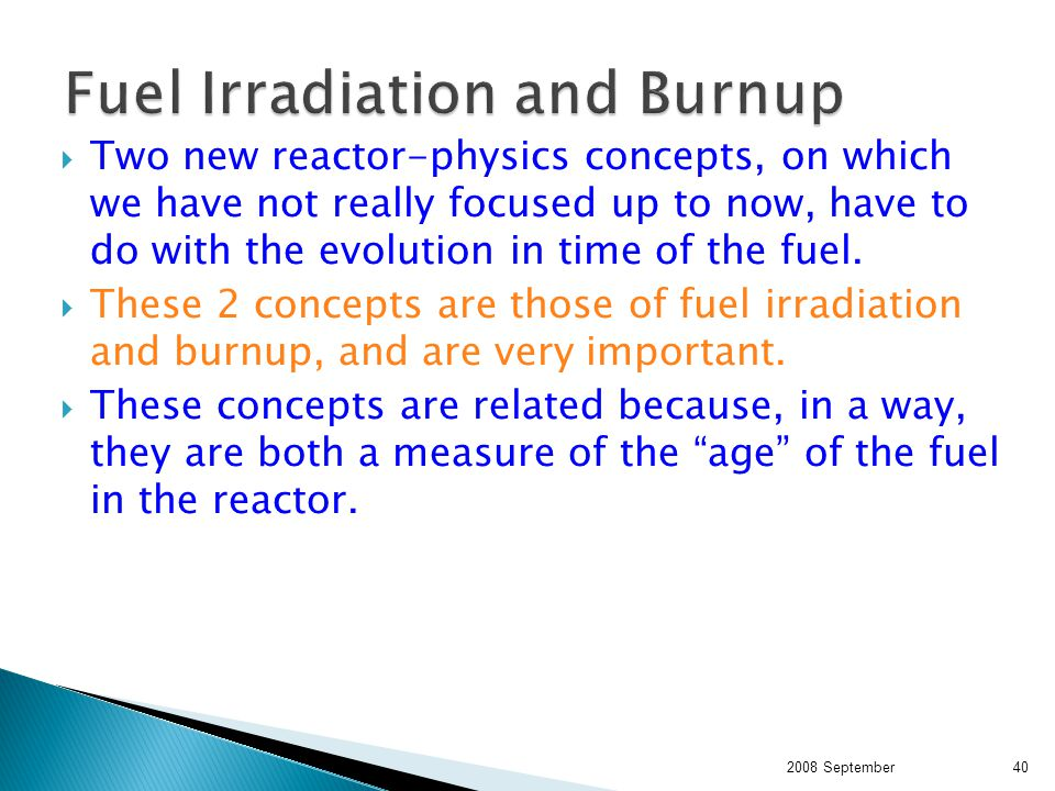  Two new reactor-physics concepts, on which we have not really focused up to now, have to do with the evolution in time of the fuel.