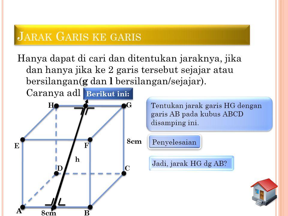 Hanya dapat di cari dan ditentukan jaraknya, jika dan hanya jika ke 2 garis tersebut sejajar atau bersilangan( g dan l bersilangan/sejajar). Caranya a