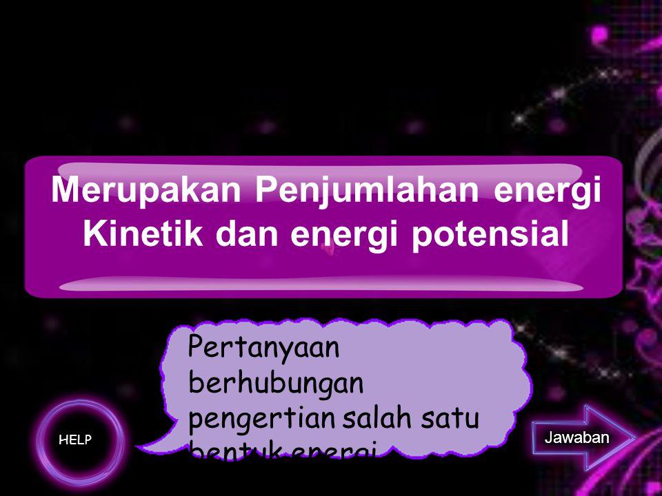 Sebutkan bentuk-bentuk energi ?
