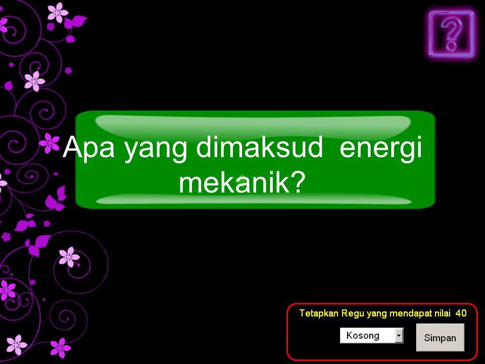 Jawaban Merupakan Penjumlahan energi Kinetik dan energi potensial Pertanyaan berhubungan pengertian salah satu bentuk energi...