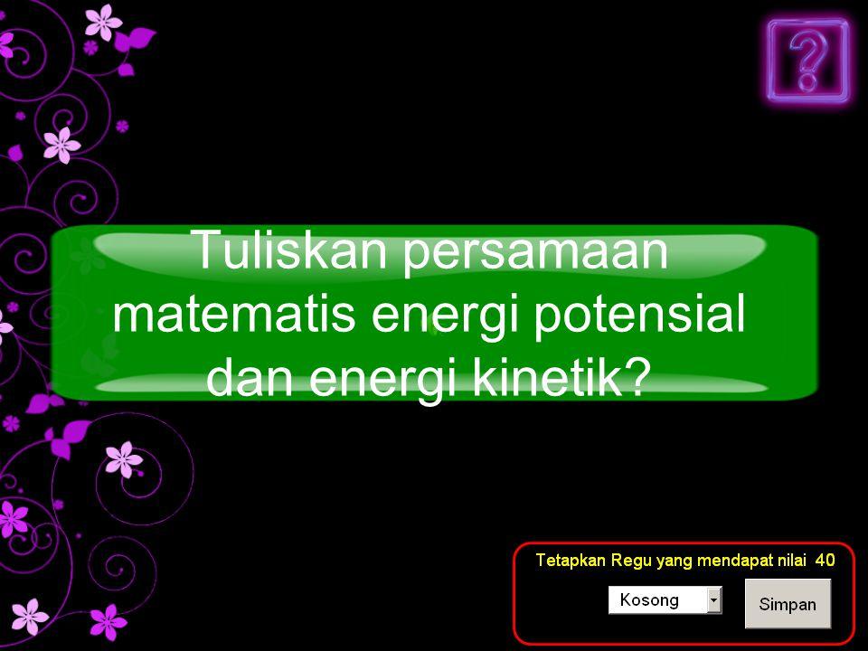 Jawaban E = mgh dan E =½mv² berhubungan persamaan matematis salah satu bentuk energi? HELP