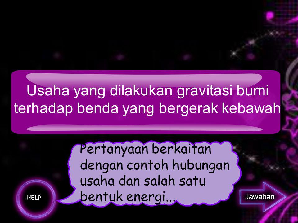 Sebutkan contoh hubungan usaha dan energi kinetik ?