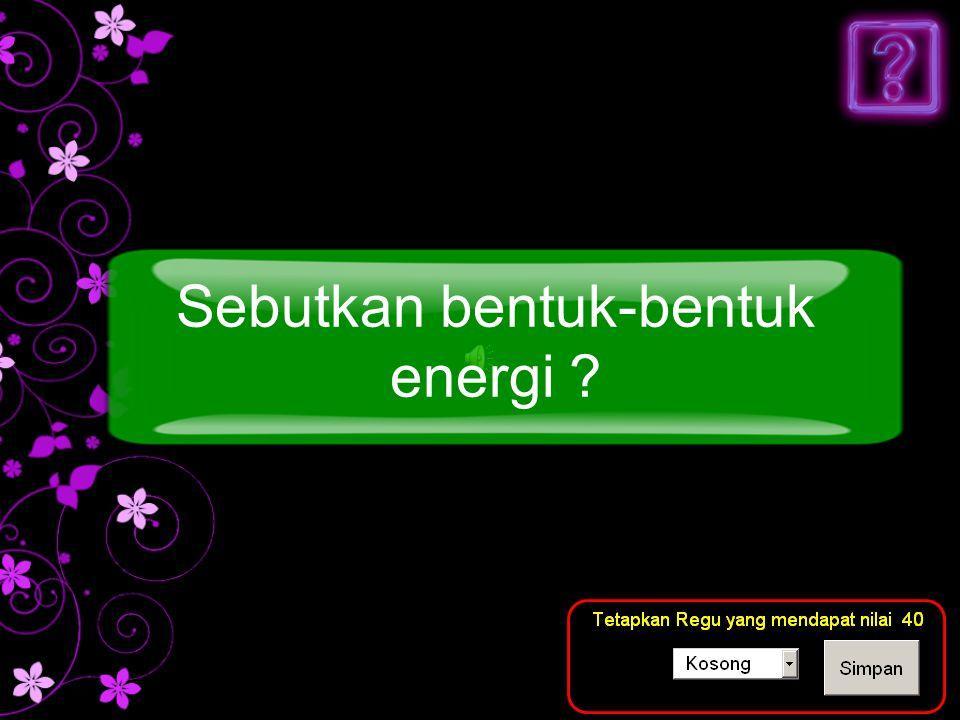 Energi kimia, energi listrik, energi panas dan energi mekanik Jawaban Pertanyaan dari pernyataan diatas berhubungan dengan bentuk energi.