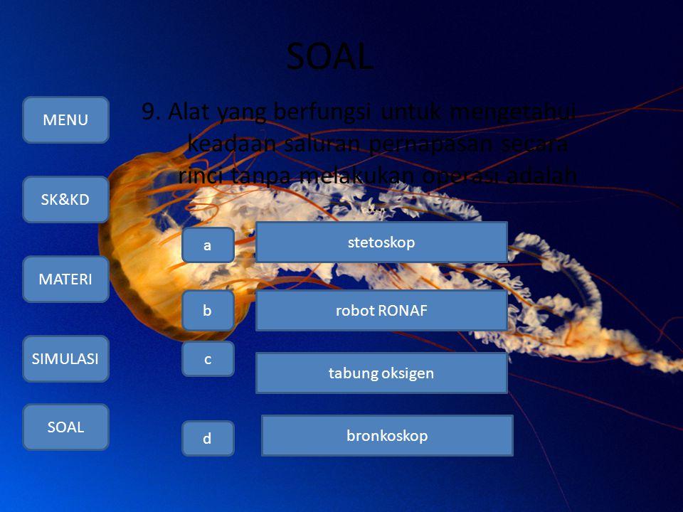 SOAL 9. Alat yang berfungsi untuk mengetahui keadaan saluran pernapasan secara rinci tanpa melakukan operasi adalah …. MENU SK&KD MATERI SIMULASI SOAL