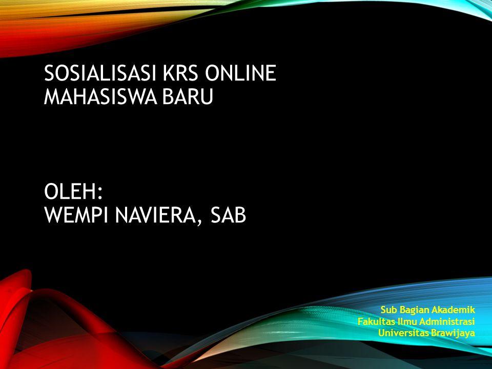 SOSIALISASI KRS ONLINE MAHASISWA BARU OLEH: WEMPI NAVIERA, SAB Sub Bagian Akademik Fakultas Ilmu Administrasi Universitas Brawijaya