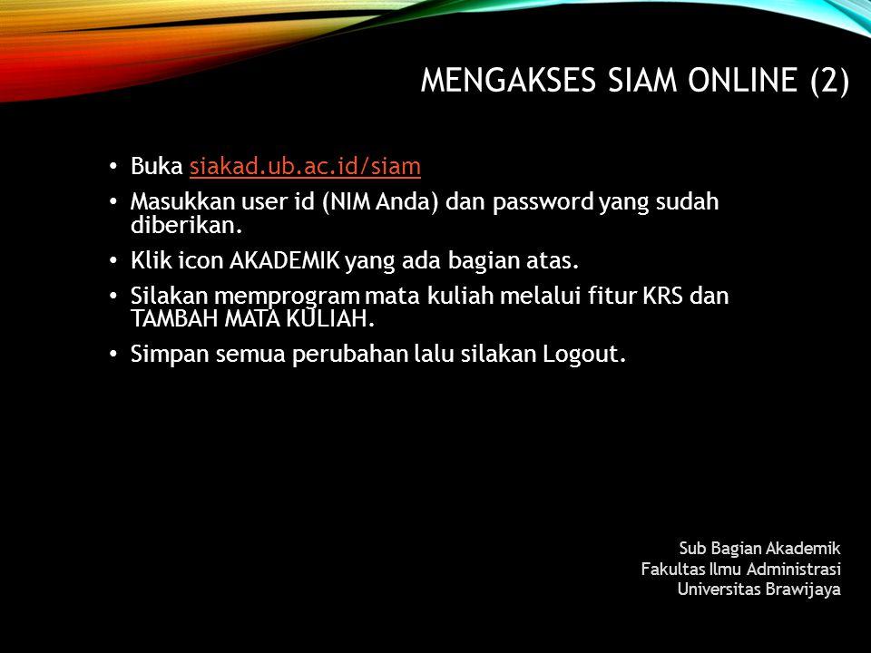 MENGAKSES SIAM ONLINE (2) Buka siakad.ub.ac.id/siamsiakad.ub.ac.id/siam Masukkan user id (NIM Anda) dan password yang sudah diberikan. Klik icon AKADE