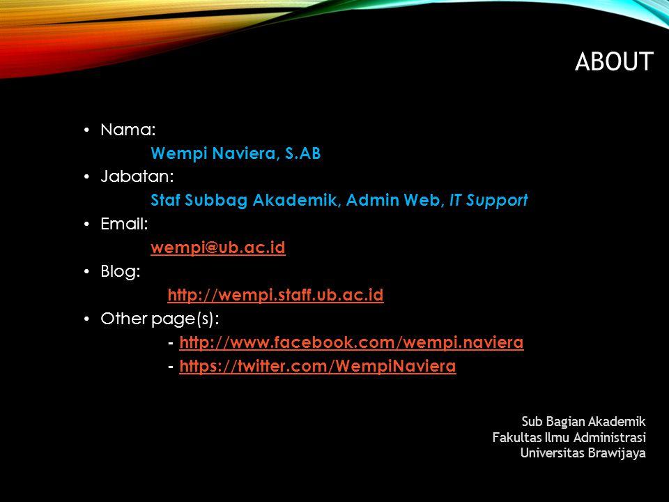 ABOUT Nama: Wempi Naviera, S.AB Jabatan: Staf Subbag Akademik, Admin Web, IT Support Email: wempi@ub.ac.id Blog: http://wempi.staff.ub.ac.id Other pag