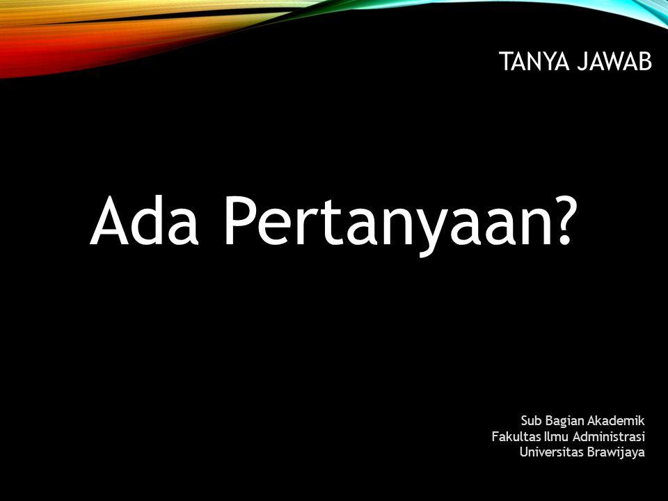 TANYA JAWAB Ada Pertanyaan? Sub Bagian Akademik Fakultas Ilmu Administrasi Universitas Brawijaya