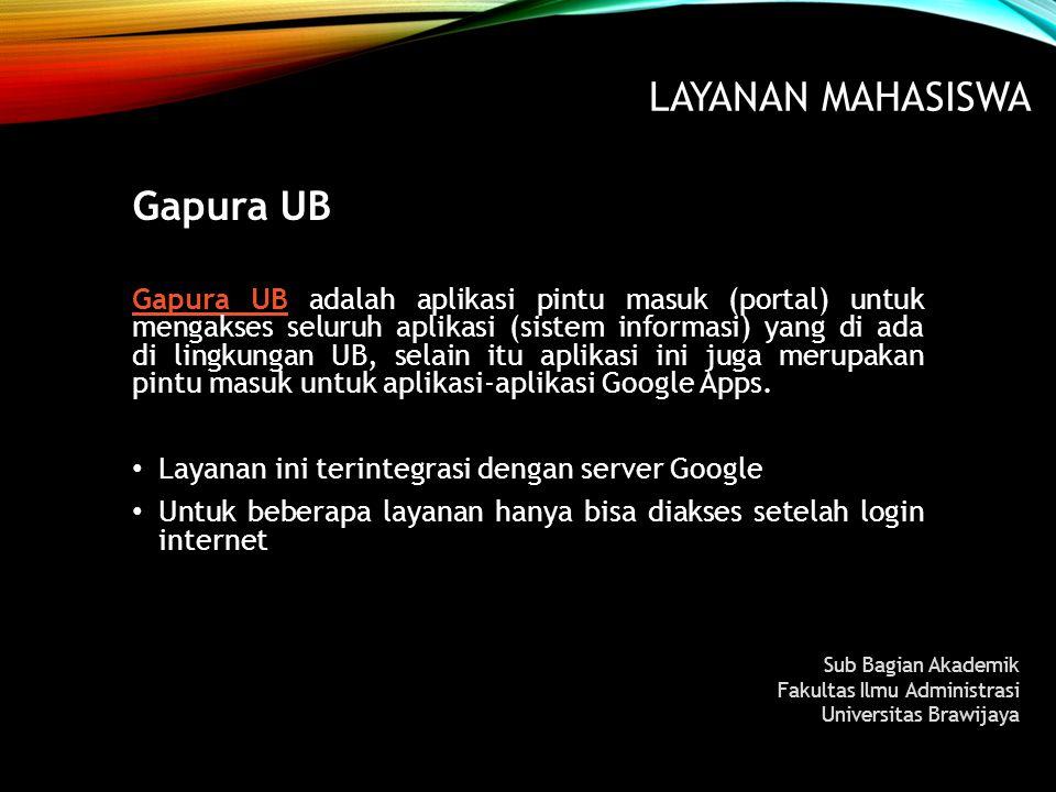LAYANAN MAHASISWA Gapura UB Gapura UBGapura UB adalah aplikasi pintu masuk (portal) untuk mengakses seluruh aplikasi (sistem informasi) yang di ada di