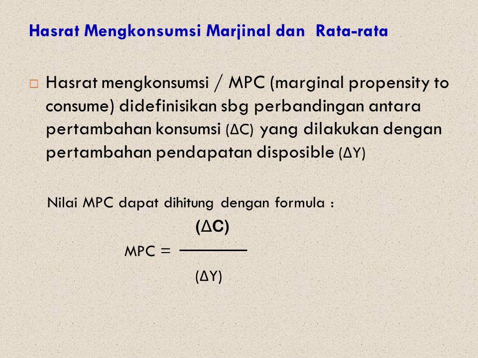 Hasrat Mengkonsumsi Marjinal dan Rata-rata  Hasrat mengkonsumsi / MPC (marginal propensity to consume) didefinisikan sbg perbandingan antara pertamba
