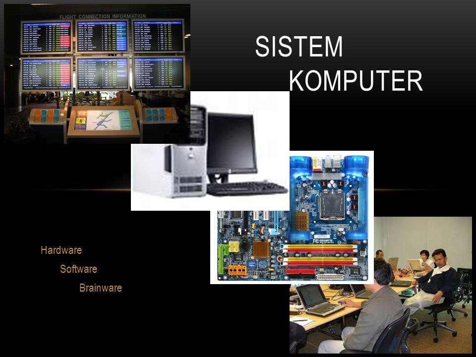 Hardware Software Brainware SISTEM KOMPUTER