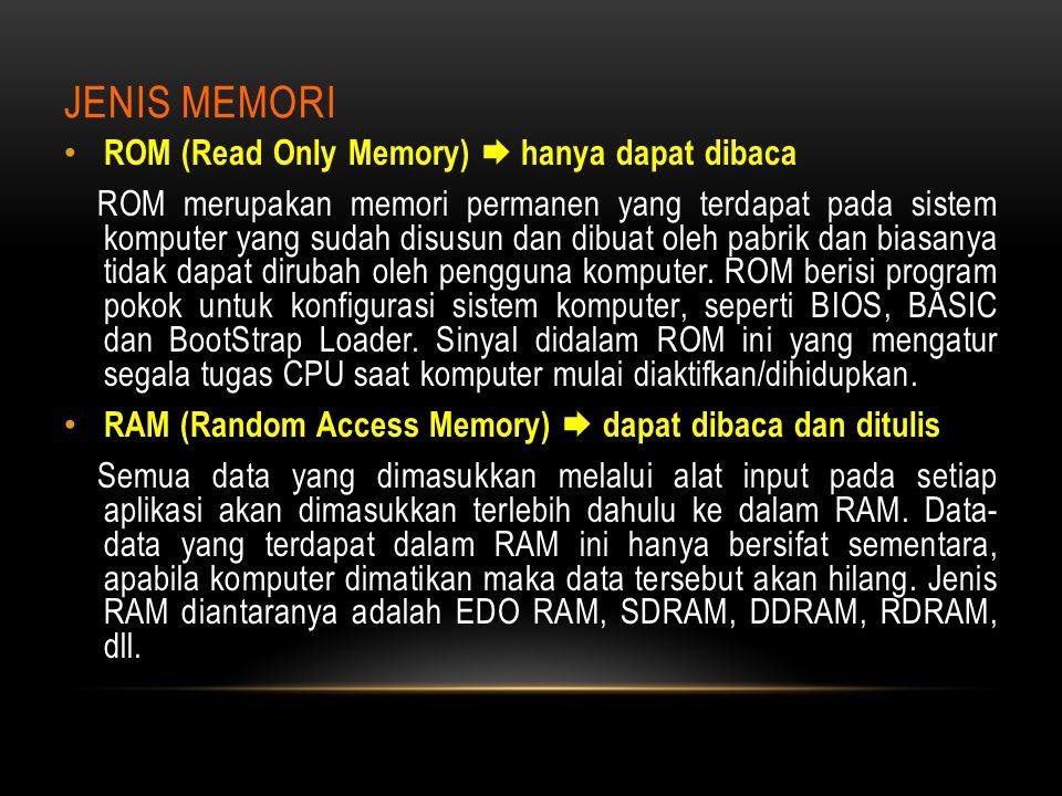 JENIS MEMORI ROM (Read Only Memory)  hanya dapat dibaca ROM merupakan memori permanen yang terdapat pada sistem komputer yang sudah disusun dan dibua