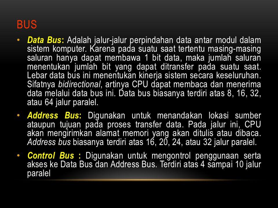 BUS Data Bus : Adalah jalur-jalur perpindahan data antar modul dalam sistem komputer. Karena pada suatu saat tertentu masing-masing saluran hanya dapa