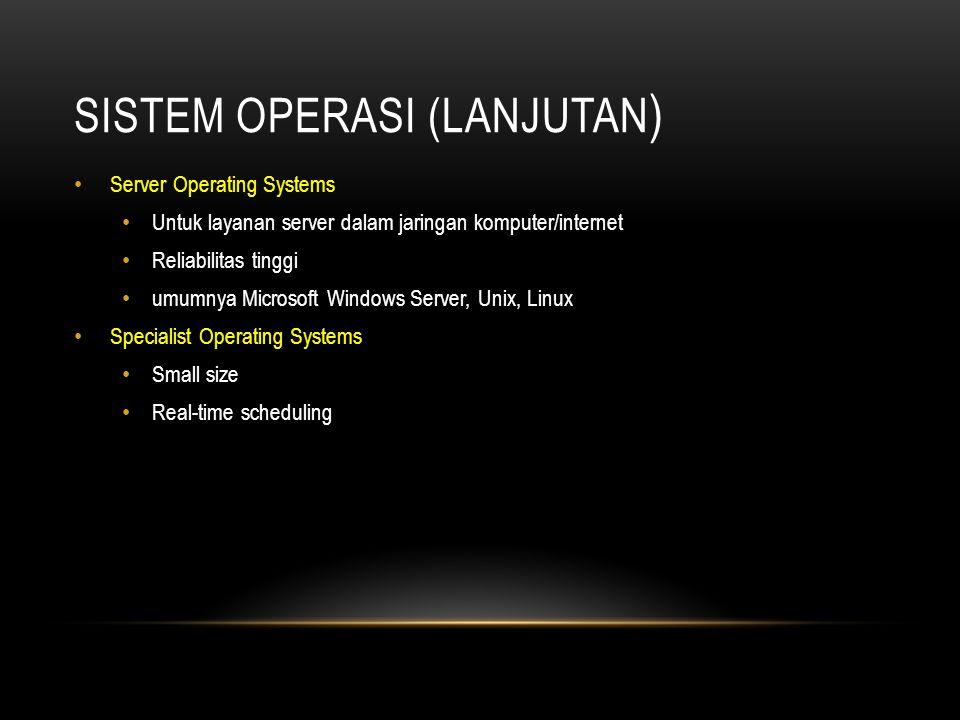 SISTEM OPERASI (LANJUTAN ) Server Operating Systems Untuk layanan server dalam jaringan komputer/internet Reliabilitas tinggi umumnya Microsoft Window