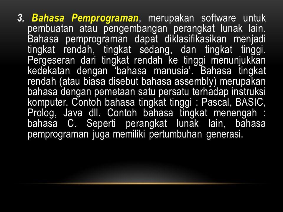 3. Bahasa Pemprograman, merupakan software untuk pembuatan atau pengembangan perangkat lunak lain. Bahasa pemprograman dapat diklasifikasikan menjadi