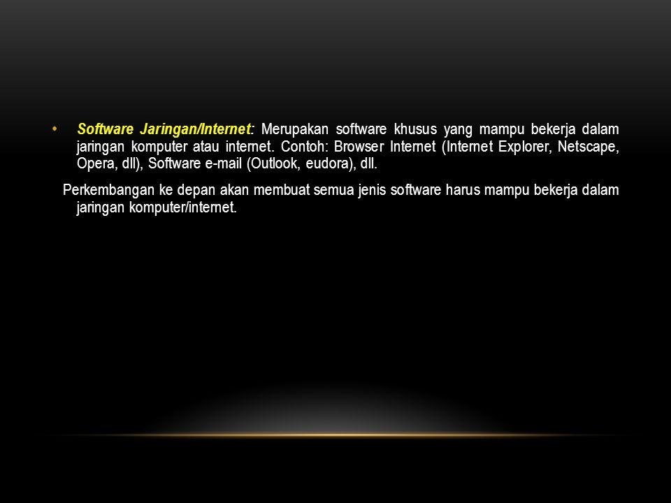 Software Jaringan/Internet: Merupakan software khusus yang mampu bekerja dalam jaringan komputer atau internet. Contoh: Browser Internet (Internet Exp