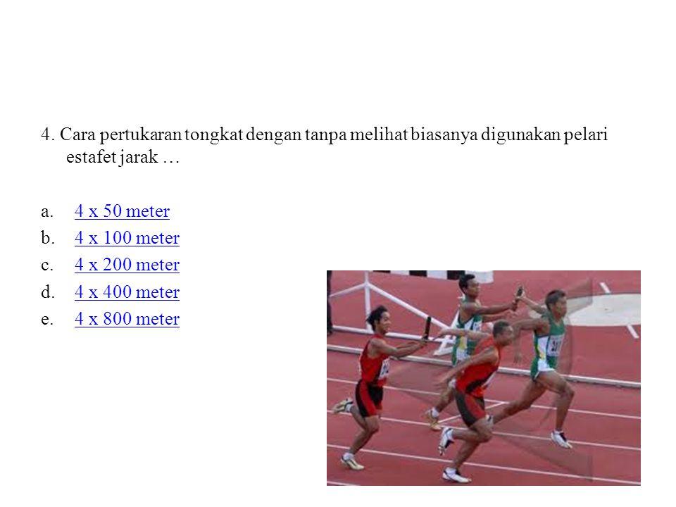 4. Cara pertukaran tongkat dengan tanpa melihat biasanya digunakan pelari estafet jarak … a.4 x 50 meter4 x 50 meter b.4 x 100 meter4 x 100 meter c.4