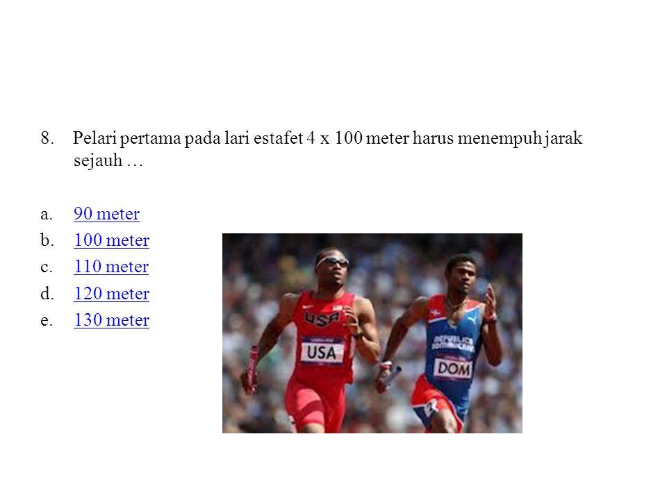 8. Pelari pertama pada lari estafet 4 x 100 meter harus menempuh jarak sejauh … a.90 meter90 meter b.100 meter100 meter c.110 meter110 meter d.120 met