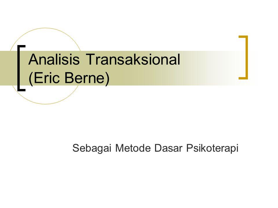 Analisis Transaksional (Eric Berne) Sebagai Metode Dasar Psikoterapi