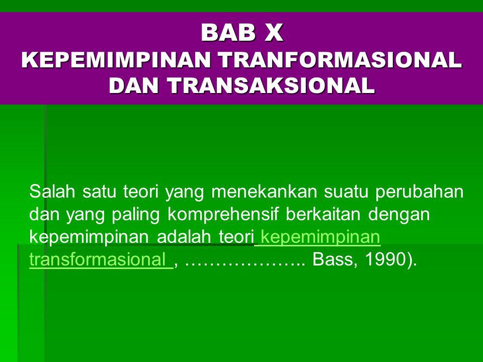 BAB X KEPEMIMPINAN TRANFORMASIONAL DAN TRANSAKSIONAL Salah satu teori yang menekankan suatu perubahan dan yang paling komprehensif berkaitan dengan ke