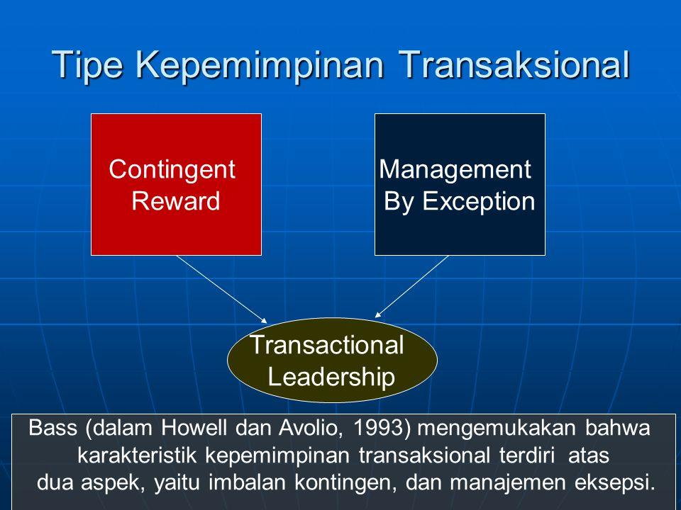 Tipe Kepemimpinan Transaksional Contingent Reward Management By Exception Transactional Leadership Bass (dalam Howell dan Avolio, 1993) mengemukakan b