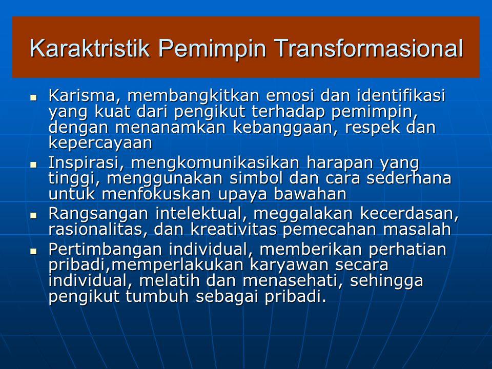 Karaktristik Pemimpin Transformasional Karisma, membangkitkan emosi dan identifikasi yang kuat dari pengikut terhadap pemimpin, dengan menanamkan keba