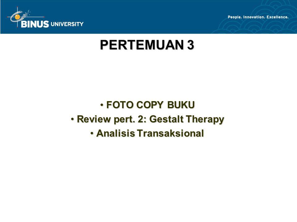 PERTEMUAN 3 FOTO COPY BUKU FOTO COPY BUKU Review pert. 2: Gestalt Therapy Review pert. 2: Gestalt Therapy Analisis Transaksional Analisis Transaksiona