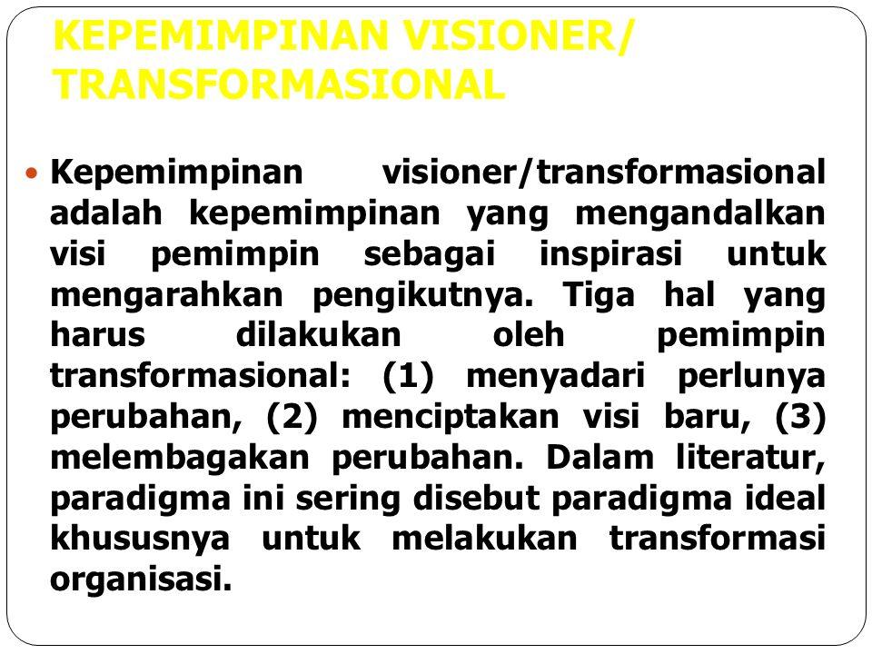 KEPEMIMPINAN VISIONER/ TRANSFORMASIONAL Kepemimpinan visioner/transformasional adalah kepemimpinan yang mengandalkan visi pemimpin sebagai inspirasi u