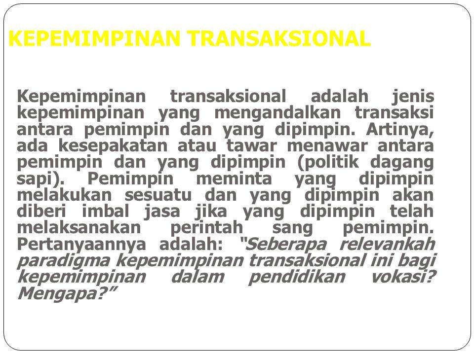KEPEMIMPINAN TRANSAKSIONAL Kepemimpinan transaksional adalah jenis kepemimpinan yang mengandalkan transaksi antara pemimpin dan yang dipimpin. Artinya