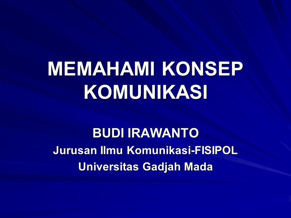 MEMAHAMI KONSEP KOMUNIKASI BUDI IRAWANTO Jurusan Ilmu Komunikasi-FISIPOL Universitas Gadjah Mada