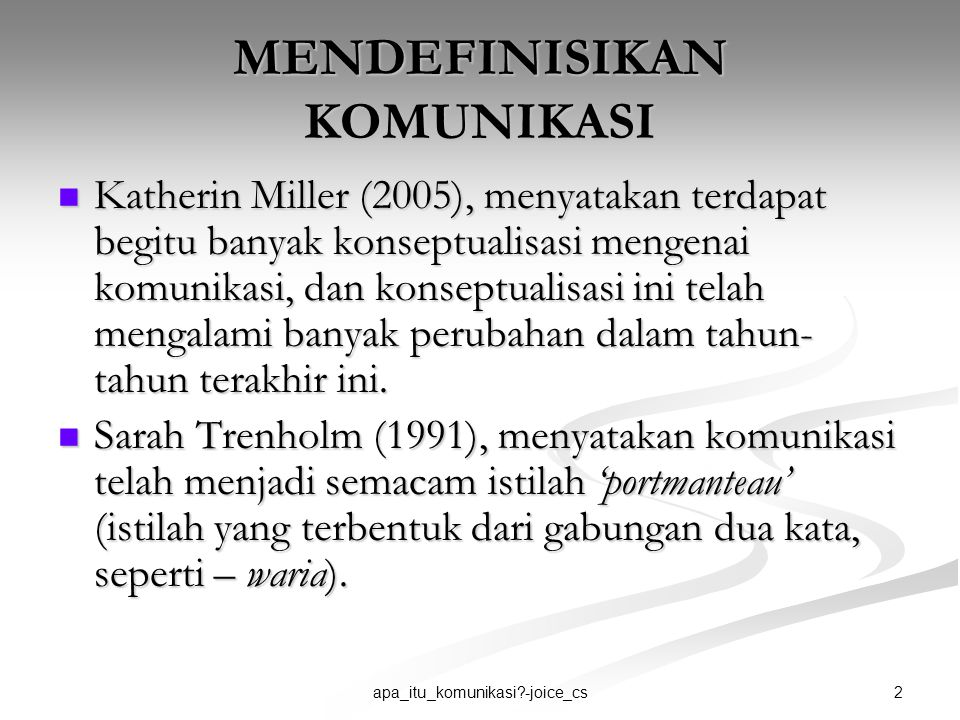 3apa_itu_komunikasi?-joice_cs MENDEFINISIKAN KOMUNIKASI Communication is the discriminatory response of organism to a stimulus. (Stevens, 1950).