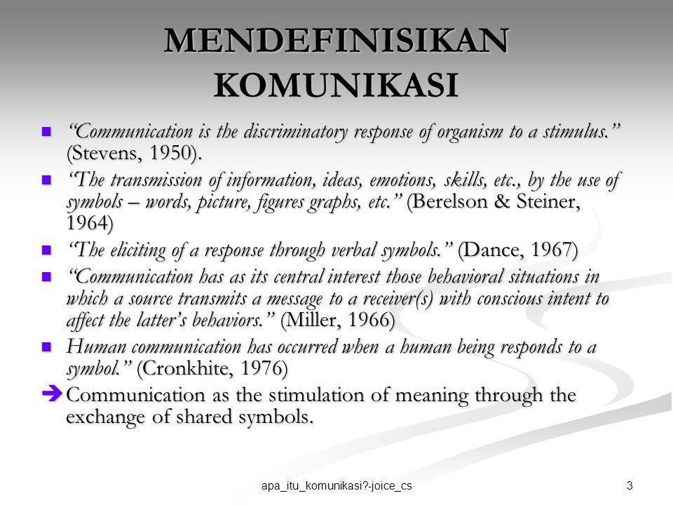 4apa_itu_komunikasi?-joice_cs MENDEFINISIKAN KOMUNIKASI Definisi komunikasi sangat beragam, hal ini terjadi karena beragamnya pendekatan untuk mendefinisikan komunikasi tersebut.
