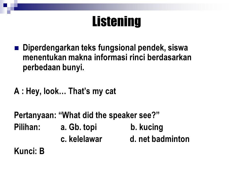 Listening Diperdengarkan teks fungsional pendek, siswa menentukan makna informasi rinci berdasarkan perbedaan bunyi.