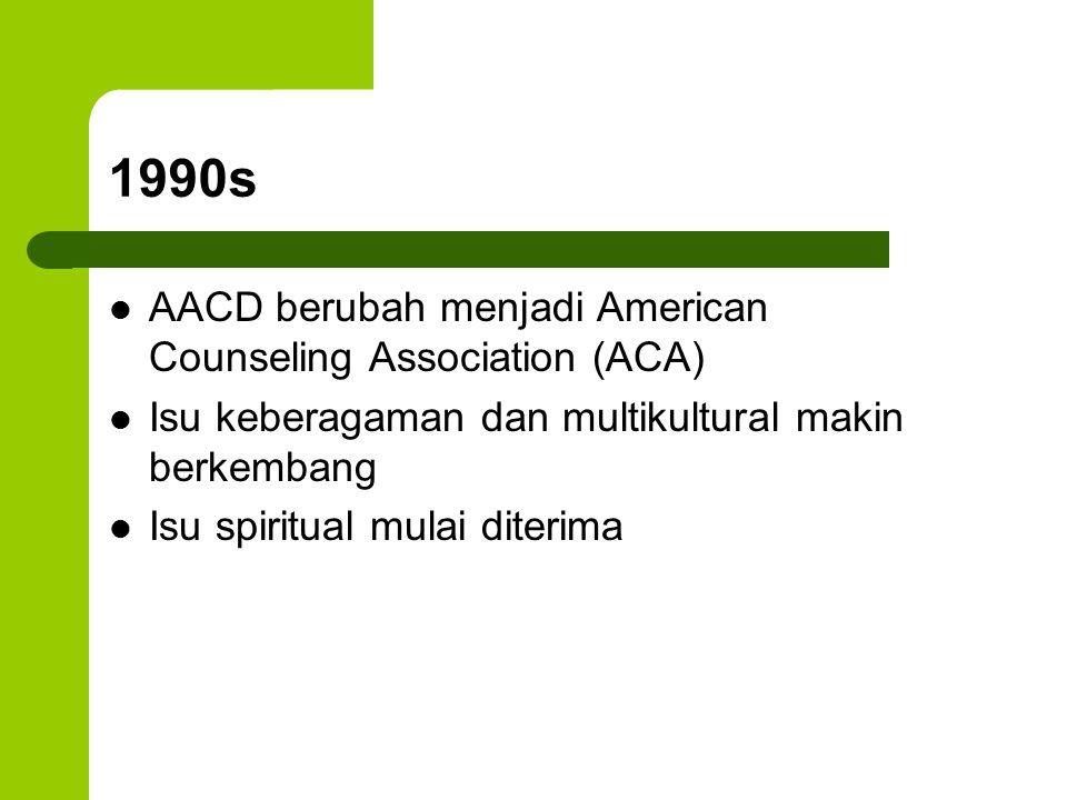 1990s AACD berubah menjadi American Counseling Association (ACA) Isu keberagaman dan multikultural makin berkembang Isu spiritual mulai diterima