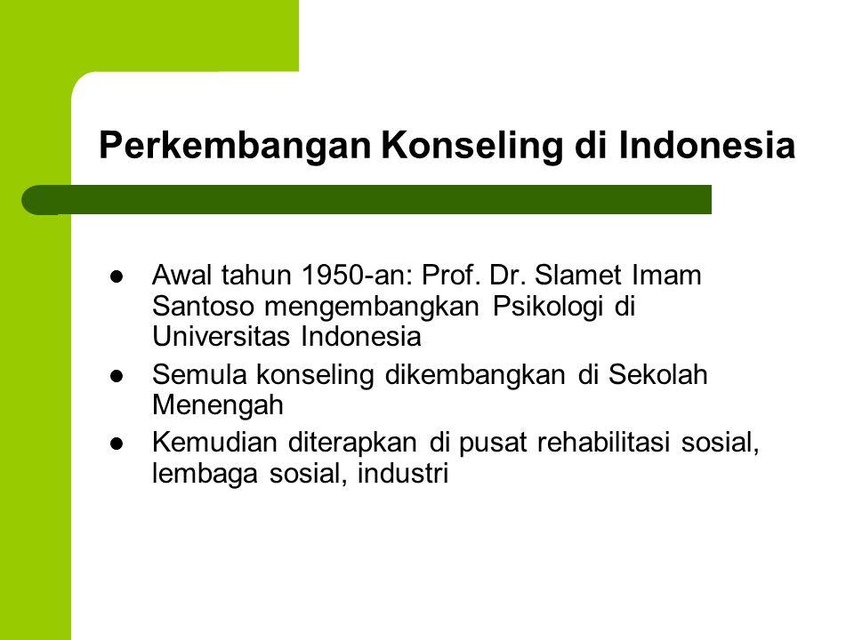 Perkembangan Konseling di Indonesia Awal tahun 1950-an: Prof. Dr. Slamet Imam Santoso mengembangkan Psikologi di Universitas Indonesia Semula konselin