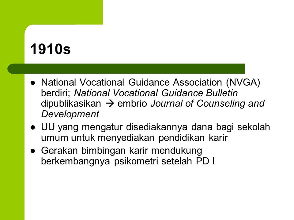 1910s National Vocational Guidance Association (NVGA) berdiri; National Vocational Guidance Bulletin dipublikasikan  embrio Journal of Counseling and