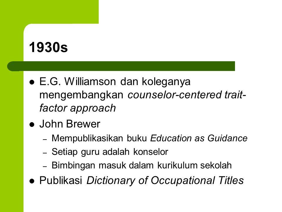 1930s E.G. Williamson dan koleganya mengembangkan counselor-centered trait- factor approach John Brewer – Mempublikasikan buku Education as Guidance –