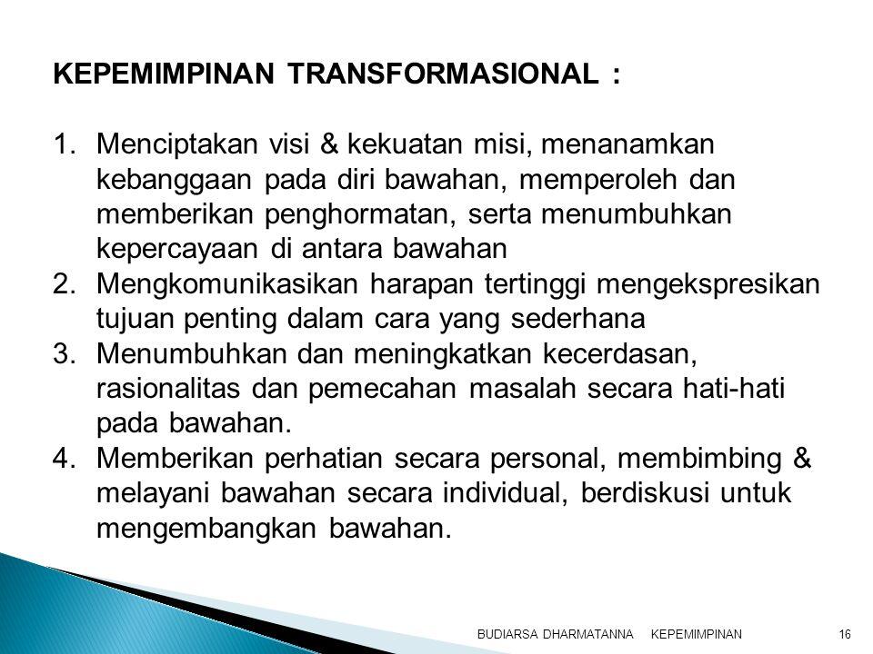 KEPEMIMPINANBUDIARSA DHARMATANNA16 1.Menciptakan visi & kekuatan misi, menanamkan kebanggaan pada diri bawahan, memperoleh dan memberikan penghormatan
