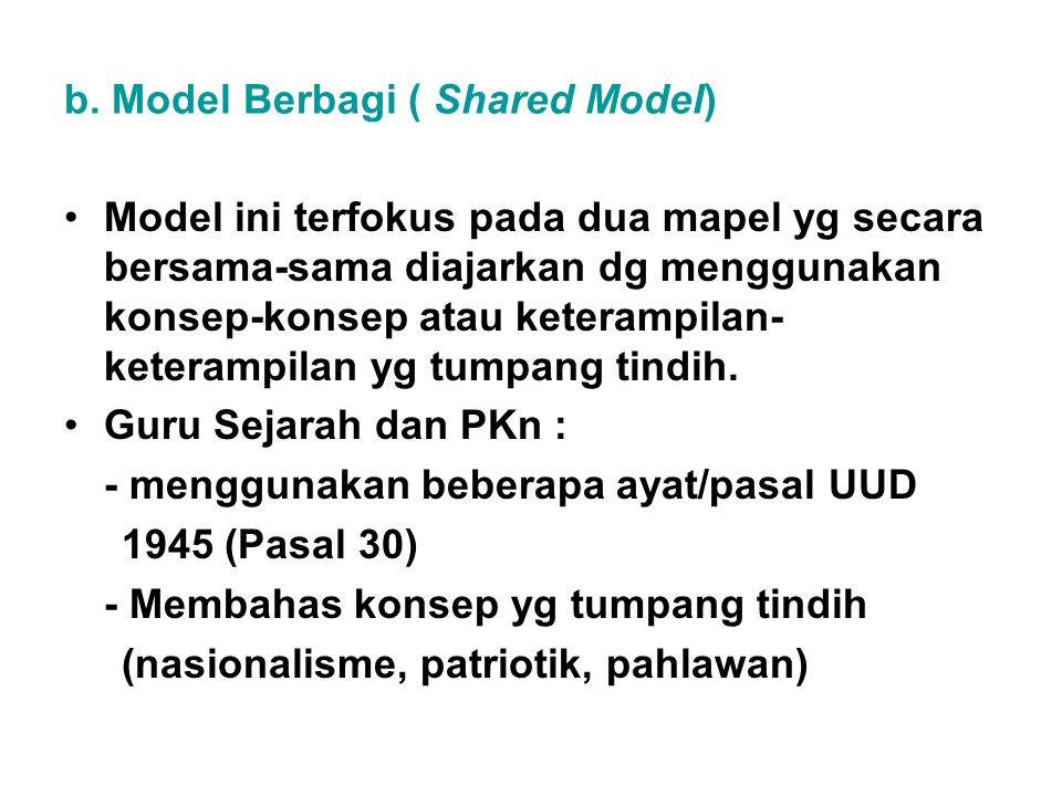 b. Model Berbagi ( Shared Model) Model ini terfokus pada dua mapel yg secara bersama-sama diajarkan dg menggunakan konsep-konsep atau keterampilan- ke