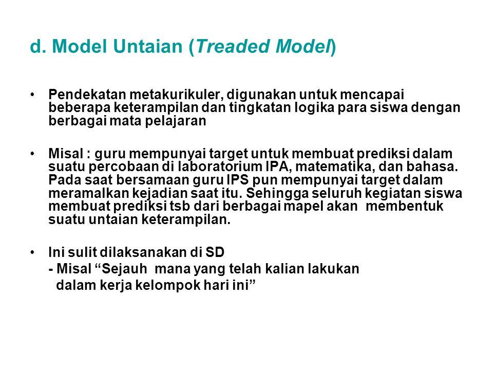 d. Model Untaian (Treaded Model) Pendekatan metakurikuler, digunakan untuk mencapai beberapa keterampilan dan tingkatan logika para siswa dengan berba
