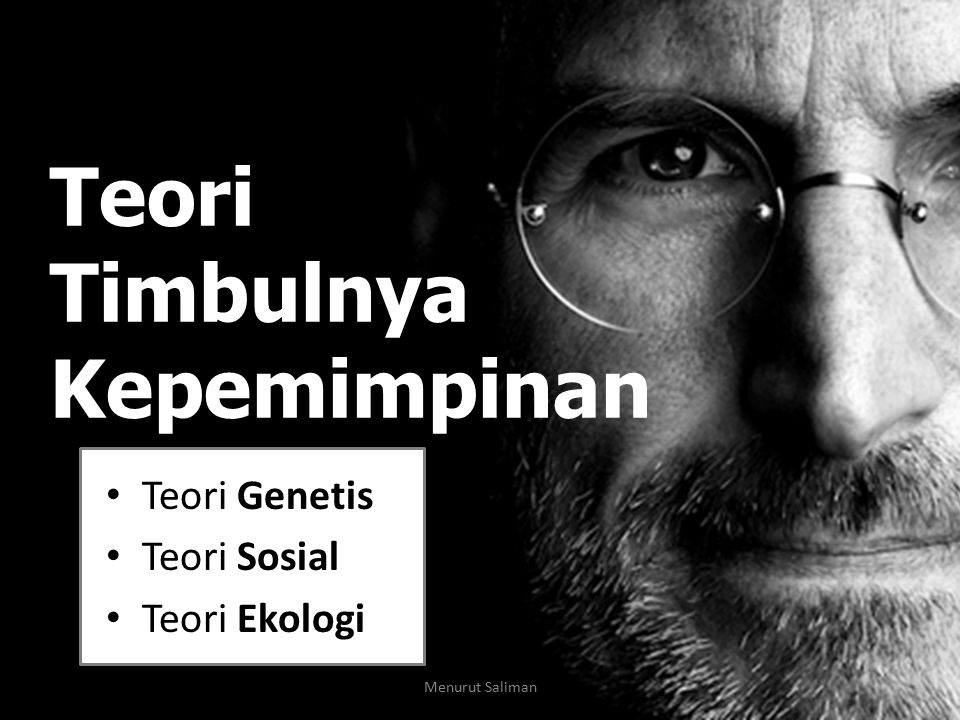Teori Timbulnya Kepemimpinan Teori Genetis Teori Sosial Teori Ekologi Menurut Saliman