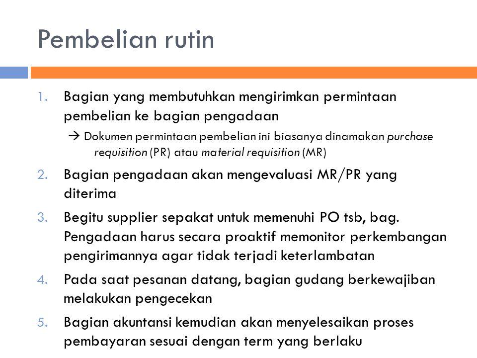 Pembelian rutin 1. Bagian yang membutuhkan mengirimkan permintaan pembelian ke bagian pengadaan  Dokumen permintaan pembelian ini biasanya dinamakan