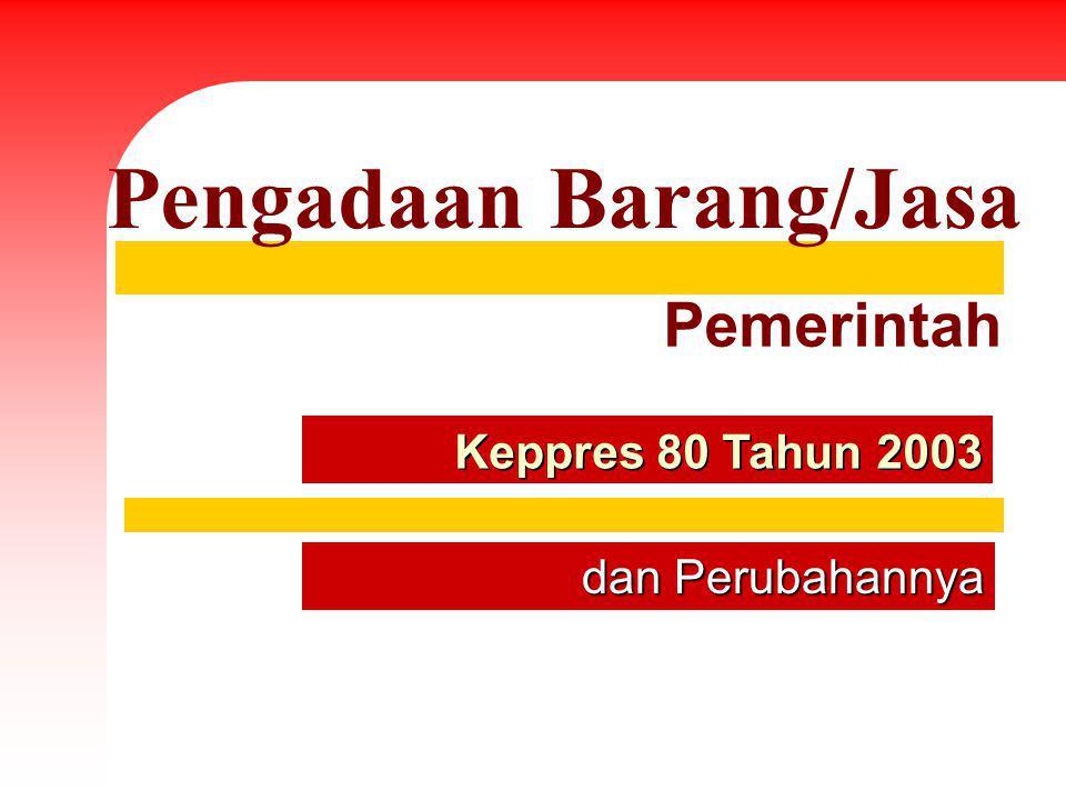Keppres 80 Tahun 2003 Pengadaan Barang/Jasa Pemerintah dan Perubahannya