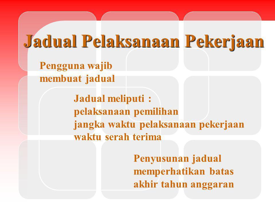Jadual Pelaksanaan Pekerjaan Pengguna wajib membuat jadual Jadual meliputi : pelaksanaan pemilihan jangka waktu pelaksanaan pekerjaan waktu serah teri