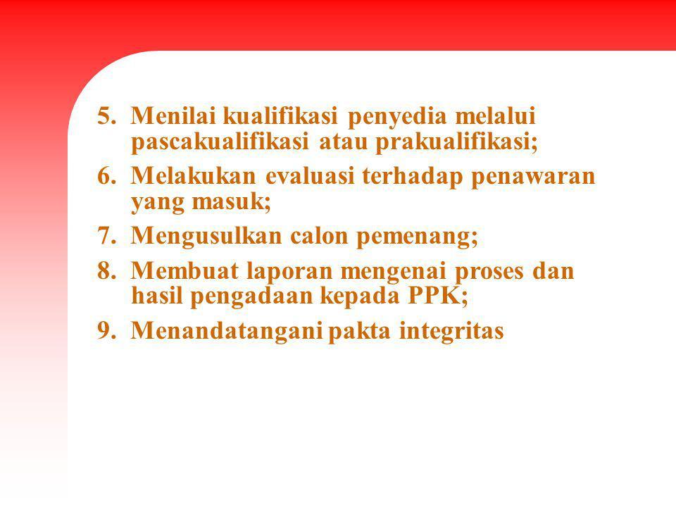 5. Menilai kualifikasi penyedia melalui pascakualifikasi atau prakualifikasi; 6. Melakukan evaluasi terhadap penawaran yang masuk; 7. Mengusulkan calo