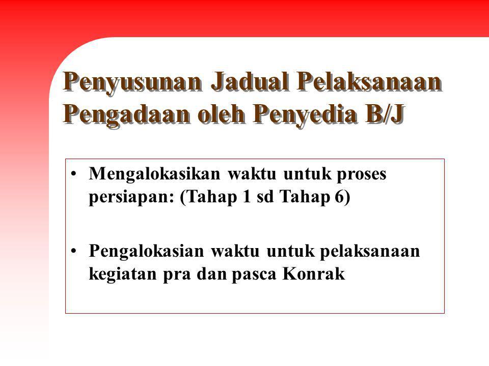 Penyusunan Jadual Pelaksanaan Pengadaan oleh Penyedia B/J Mengalokasikan waktu untuk proses persiapan: (Tahap 1 sd Tahap 6) Pengalokasian waktu untuk