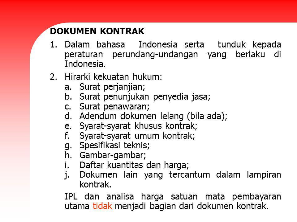 DOKUMEN KONTRAK 1.Dalam bahasa Indonesia serta tunduk kepada peraturan perundang-undangan yang berlaku di Indonesia. 2.Hirarki kekuatan hukum: a.Surat