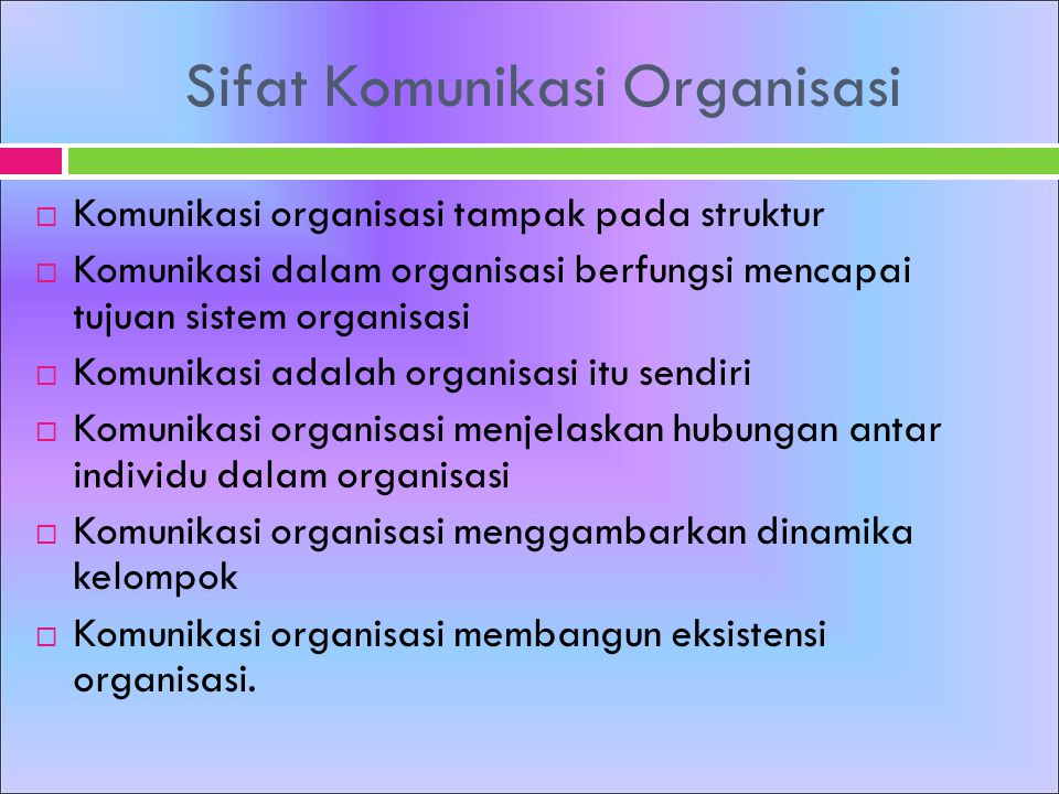7 Konsep Kunci Komunikasi organisasi adalah proses menciptakan dan bertukar pesan dalam jaringan hubungan saling tergantung untuk mengatasi ketidakpastian lingkungan  7 key concepts : process, message, network, interdependent, relationship, environment, and uncertainty.