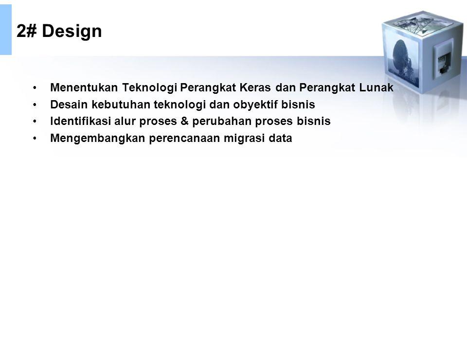 2# Design Menentukan Teknologi Perangkat Keras dan Perangkat Lunak Desain kebutuhan teknologi dan obyektif bisnis Identifikasi alur proses & perubahan proses bisnis Mengembangkan perencanaan migrasi data